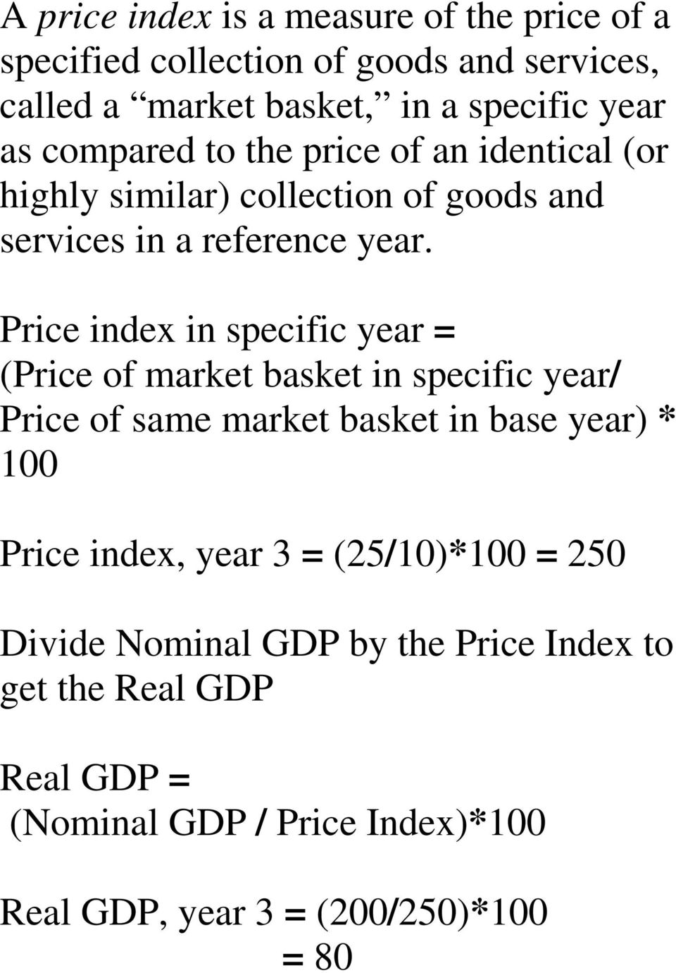 Price index in specific year = (Price of market basket in specific year/ Price of same market basket in base year) * 100 Price index,