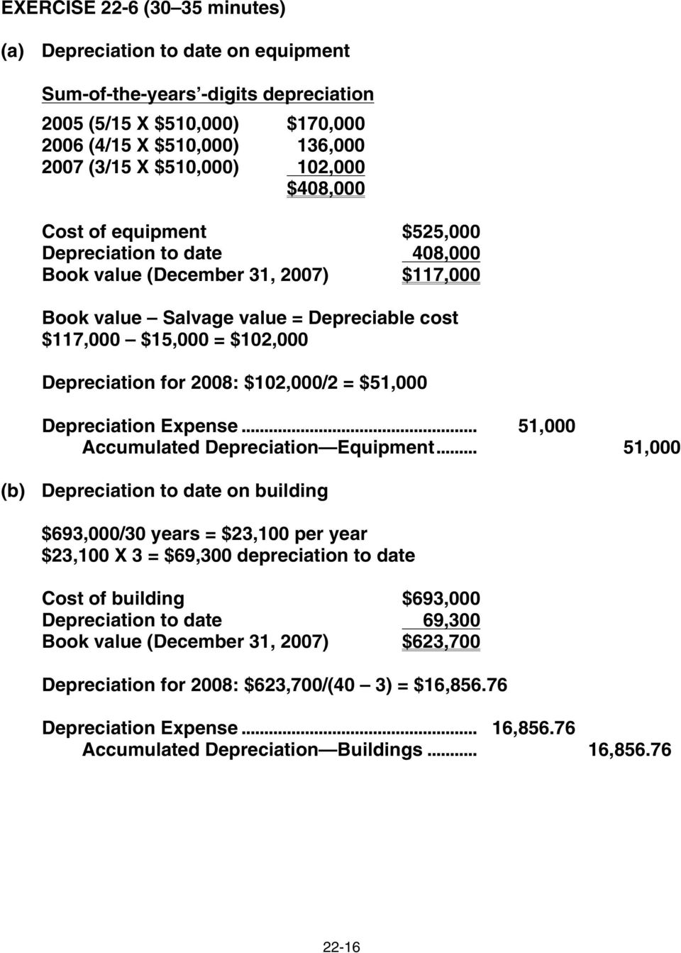 $102,000/2 = $51,000 Depreciation Expense... 51,000 Accumulated Depreciation Equipment.