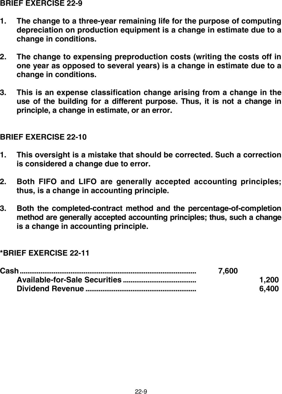 BRIEF EXERCISE 22-10 1. This oversight is a mistake that should be corrected. Such a correction is considered a change due to error. 2. Both FIFO and LIFO are generally accepted accounting principles; thus, is a change in accounting principle.