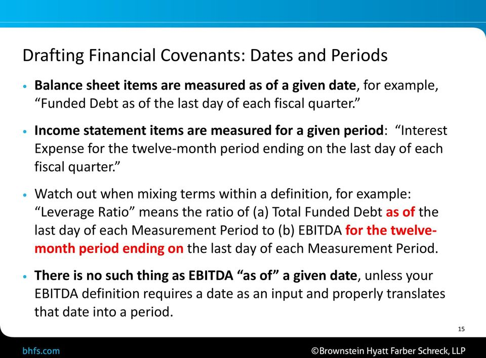 Watch out when mixing terms within a definition, for example: Leverage Ratio means the ratio of (a) Total Funded Debt as of the last day of each Measurement Period to (b) EBITDA for