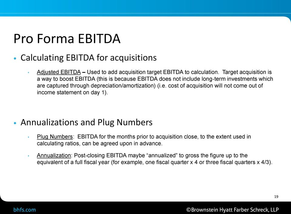 Annualizations and Plug Numbers Plug Numbers: EBITDA for the months prior to acquisition close, to the extent used in calculating ratios, can be agreed upon in advance.