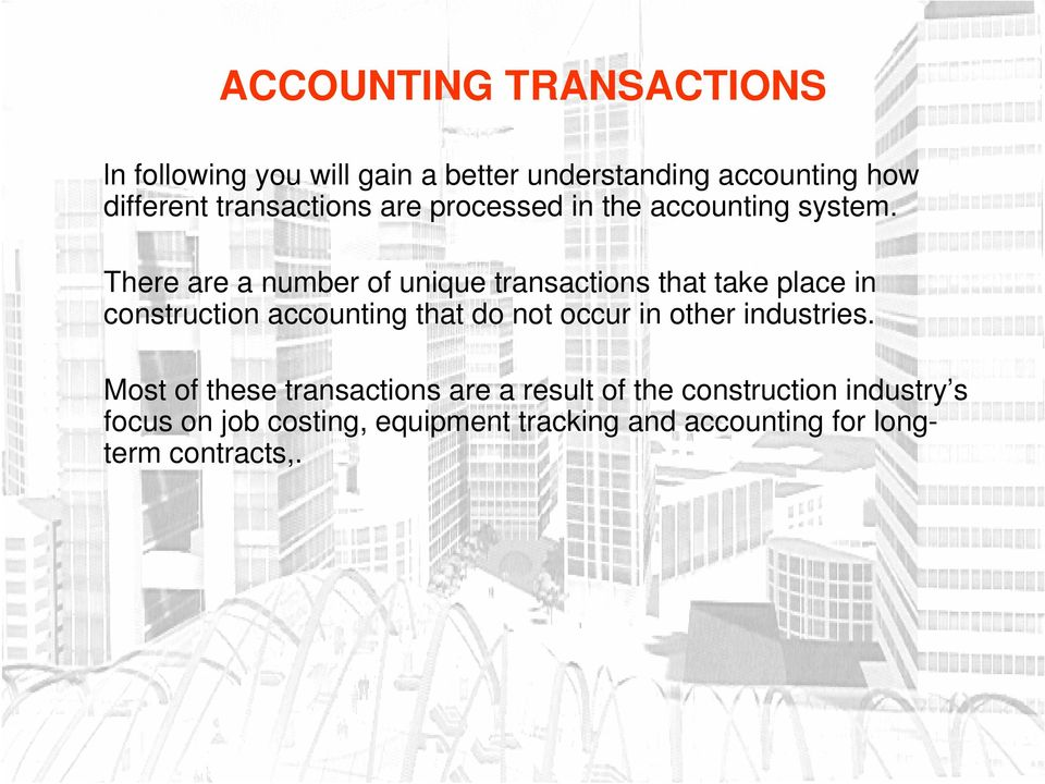 There are a number of unique transactions that take place in construction accounting that do not