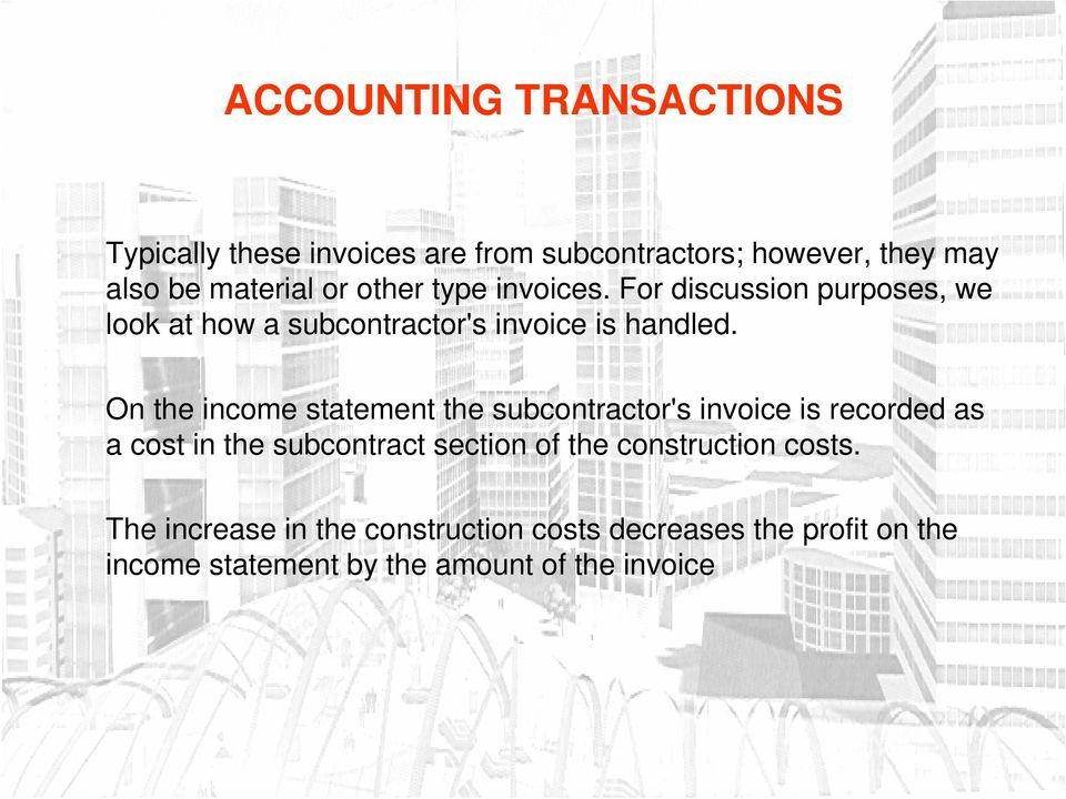 On the income statement the subcontractor's invoice is recorded as a cost in the subcontract section of