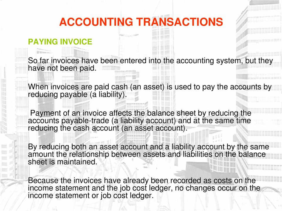 Payment of an invoice affects the balance sheet by reducing the accounts payable-trade (a liability account) and at the same time reducing the cash account (an asset account).
