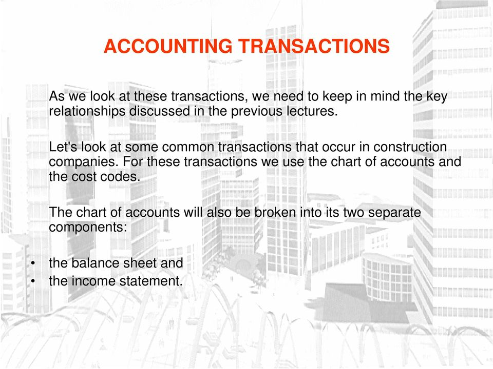 Let's look at some common transactions that occur in construction companies.