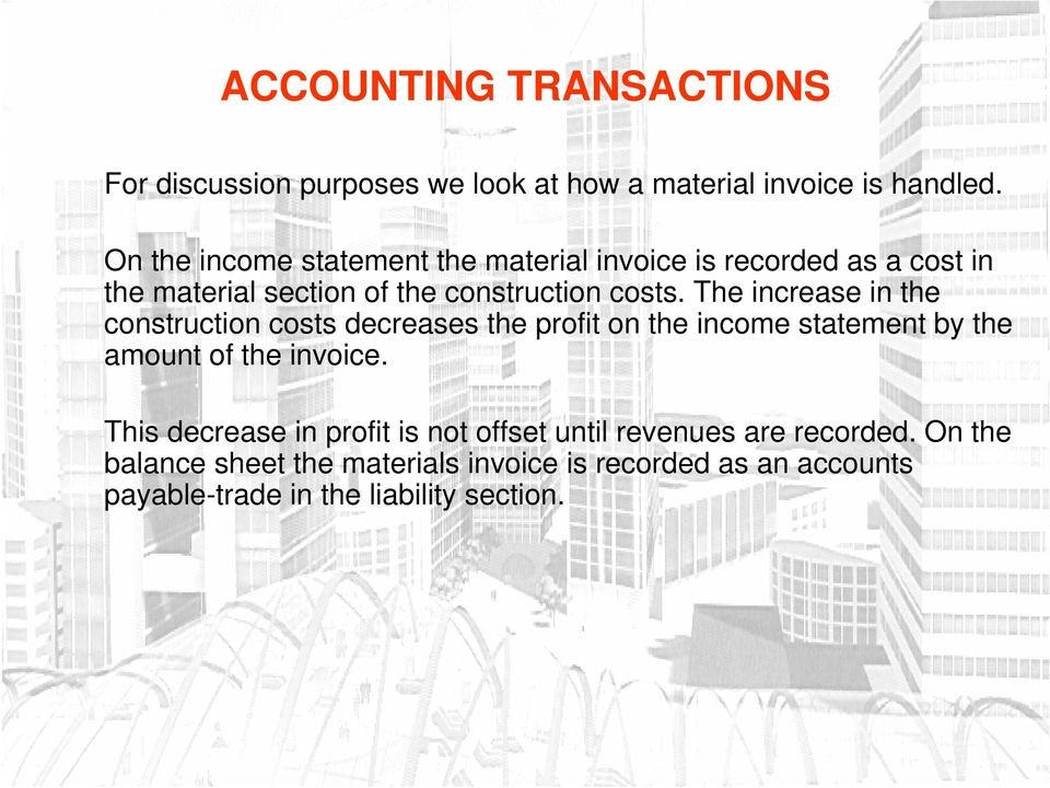 The increase in the construction costs decreases the profit on the income statement by the amount of the invoice.