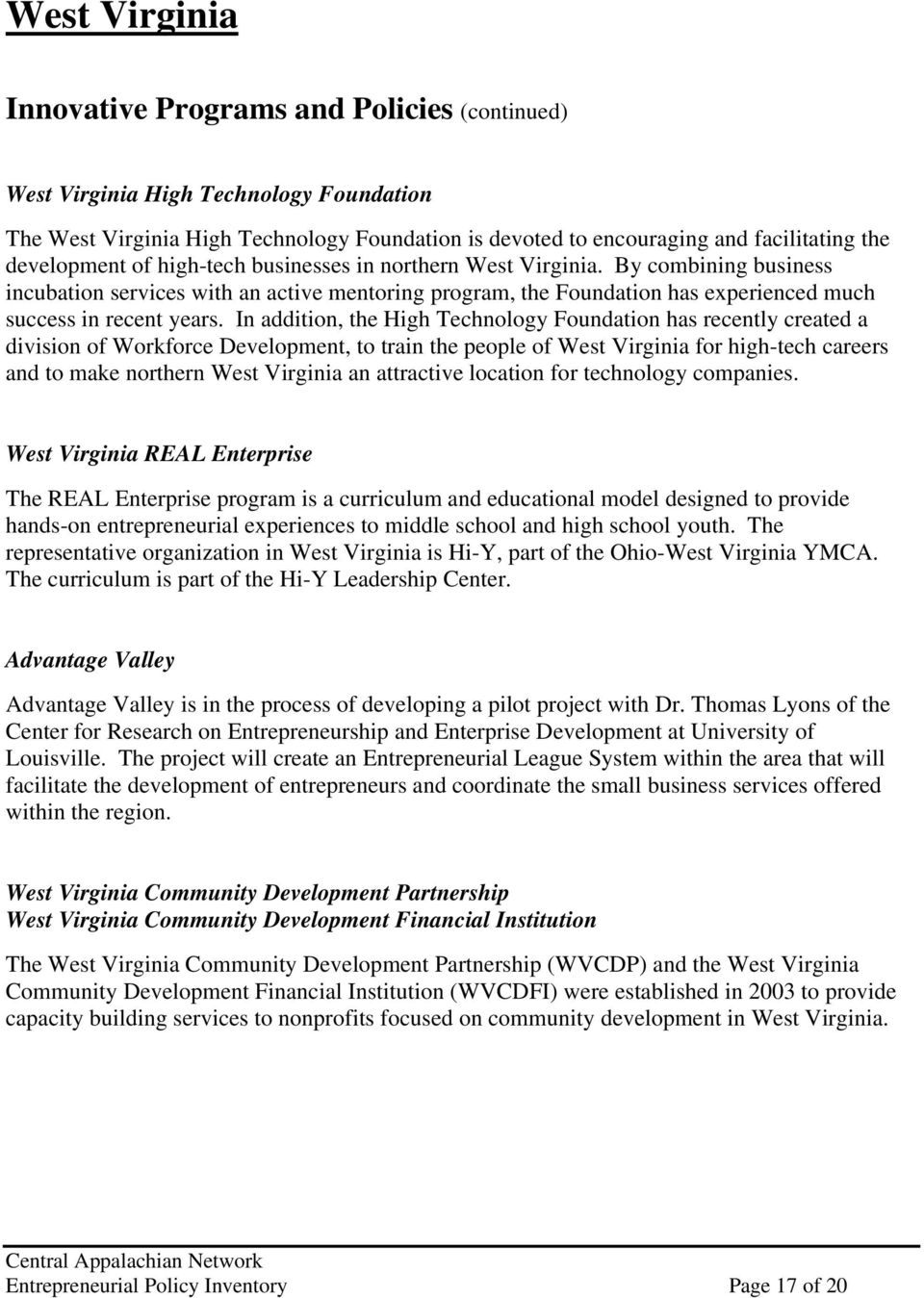 In addition, the High Technology Foundation has recently created a division of Workforce Development, to train the people of West Virginia for high-tech careers and to make northern West Virginia an