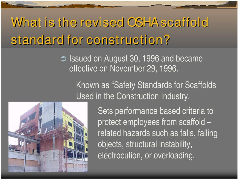 Known as Safety Standards for Scaffolds Used in the Construction Industry.