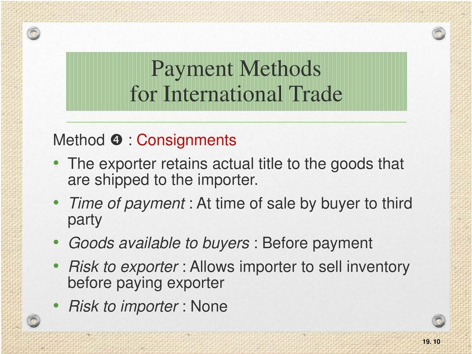 Time of payment : At time of sale by buyer to third party Goods available to buyers :