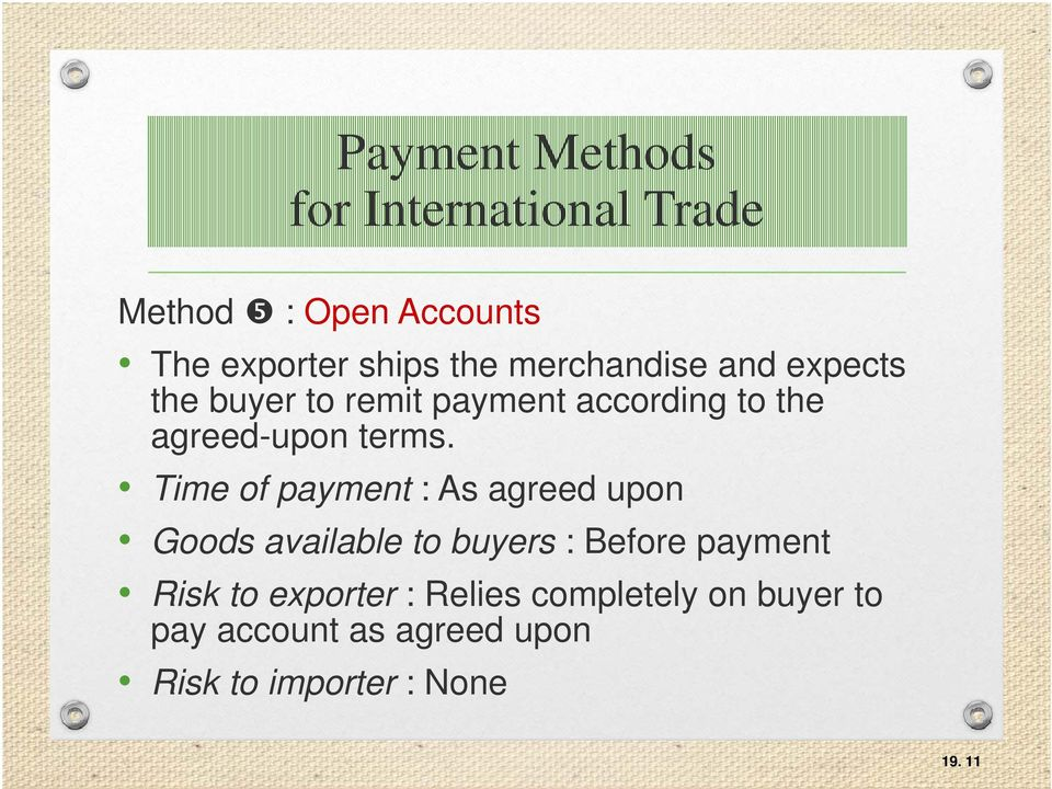 Time of payment : As agreed upon Goods available to buyers : Before payment Risk to