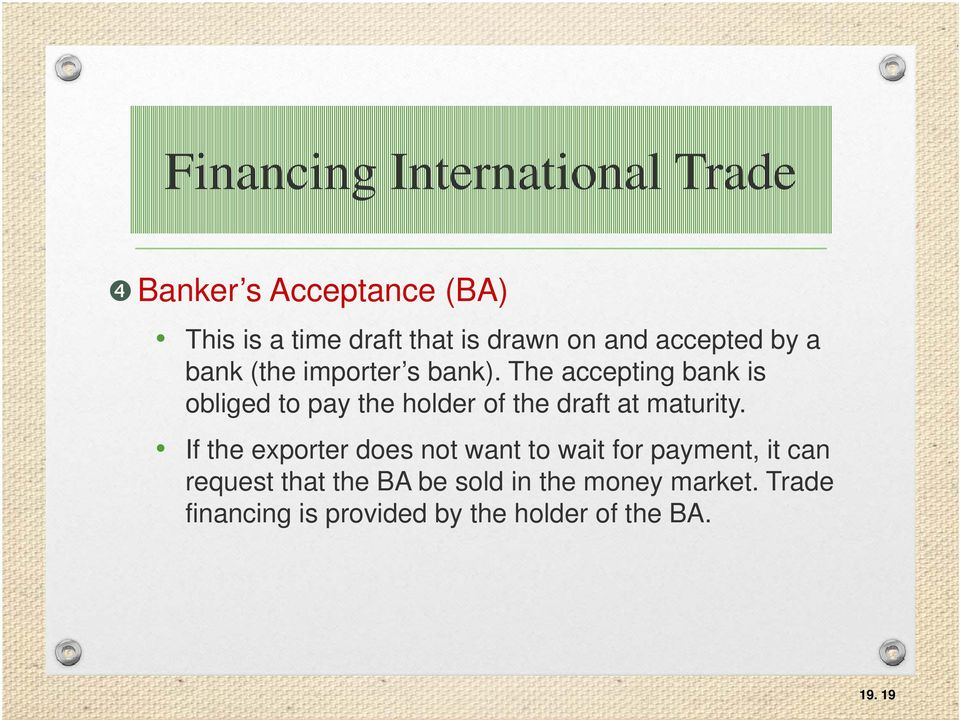 The accepting bank is obliged to pay the holder of the draft at maturity.