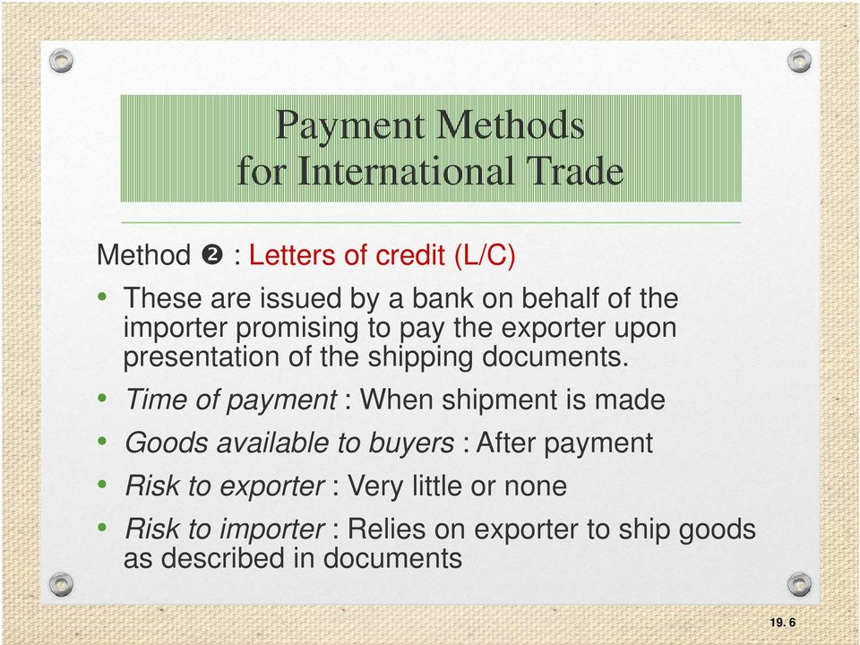 Time of payment : When shipment is made Goods available to buyers : After payment Risk to exporter :