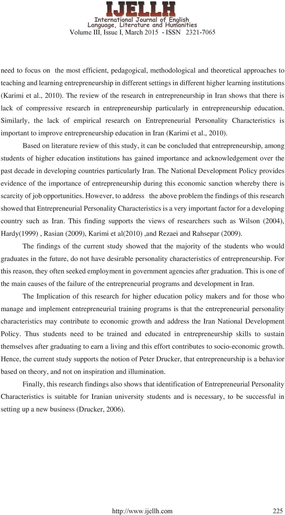 Similarly, the lack of empirical research on Entrepreneurial Personality Characteristics is important to improve entrepreneurship education in Iran (Karimi et al., 2010).