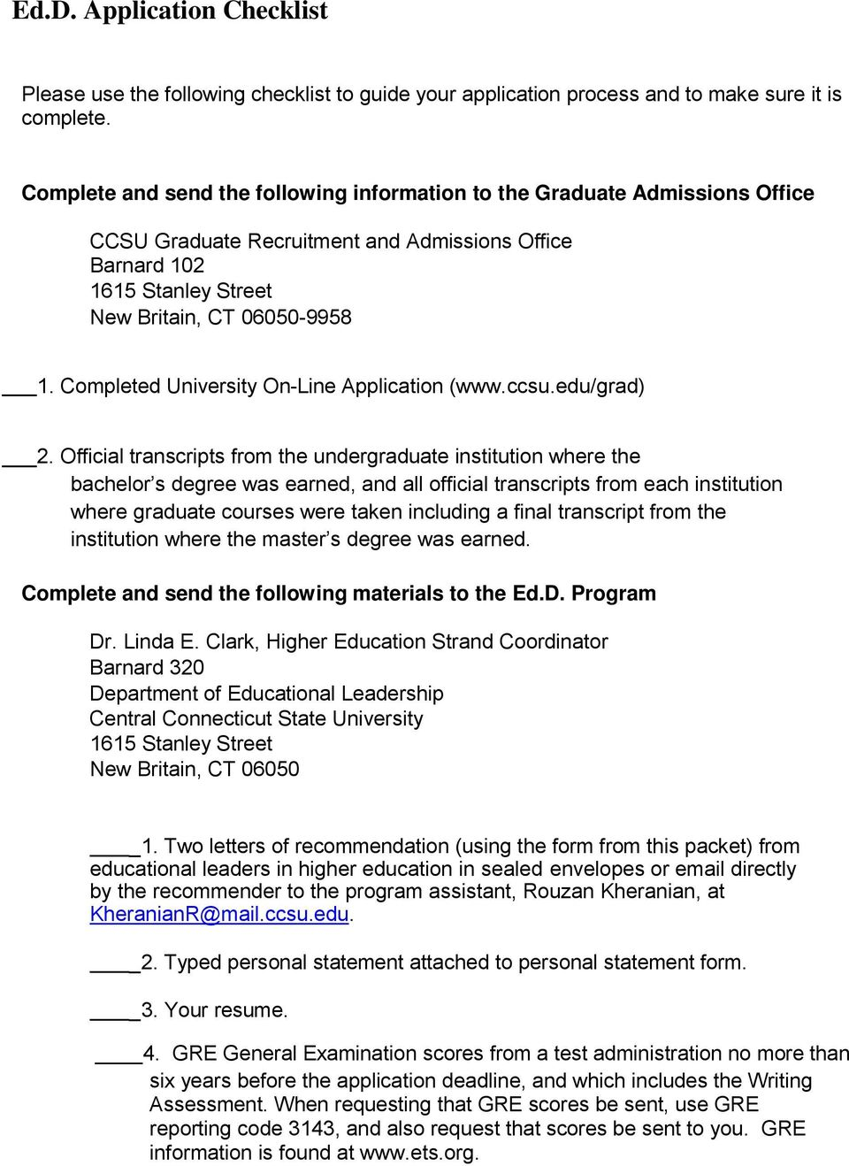 Completed University On-Line Application (www.ccsu.edu/grad) 2.