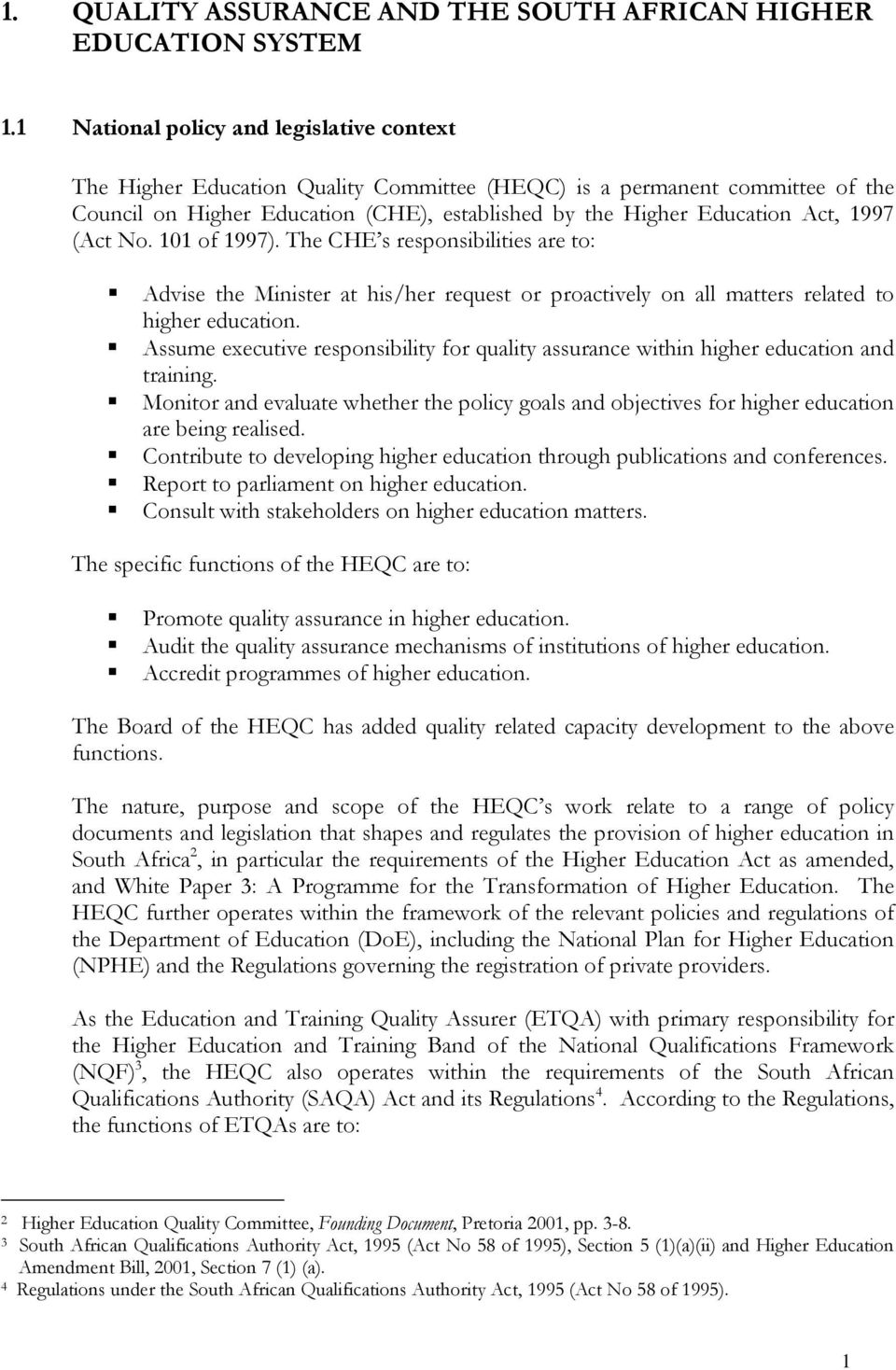 1997 (Act No. 101 of 1997). The CHE s responsibilities are to: Advise the Minister at his/her request or proactively on all matters related to higher education.