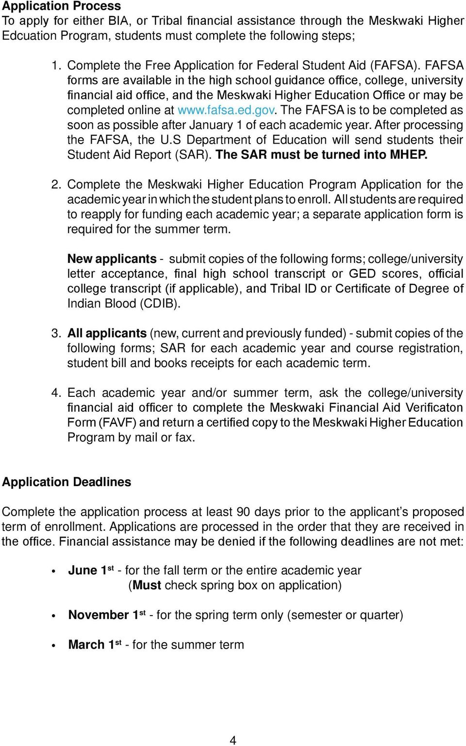 The SAR must be turned into MHEP. Complete the Meskwaki Higher Education Program Application for the academic year in which the student plans to enroll.