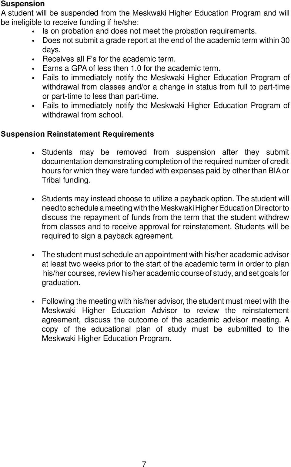 Fails to immediately notify the Meskwaki Higher Education Program of withdrawal from classes and/or a change in status from full to part-time or part-time to less than part-time.