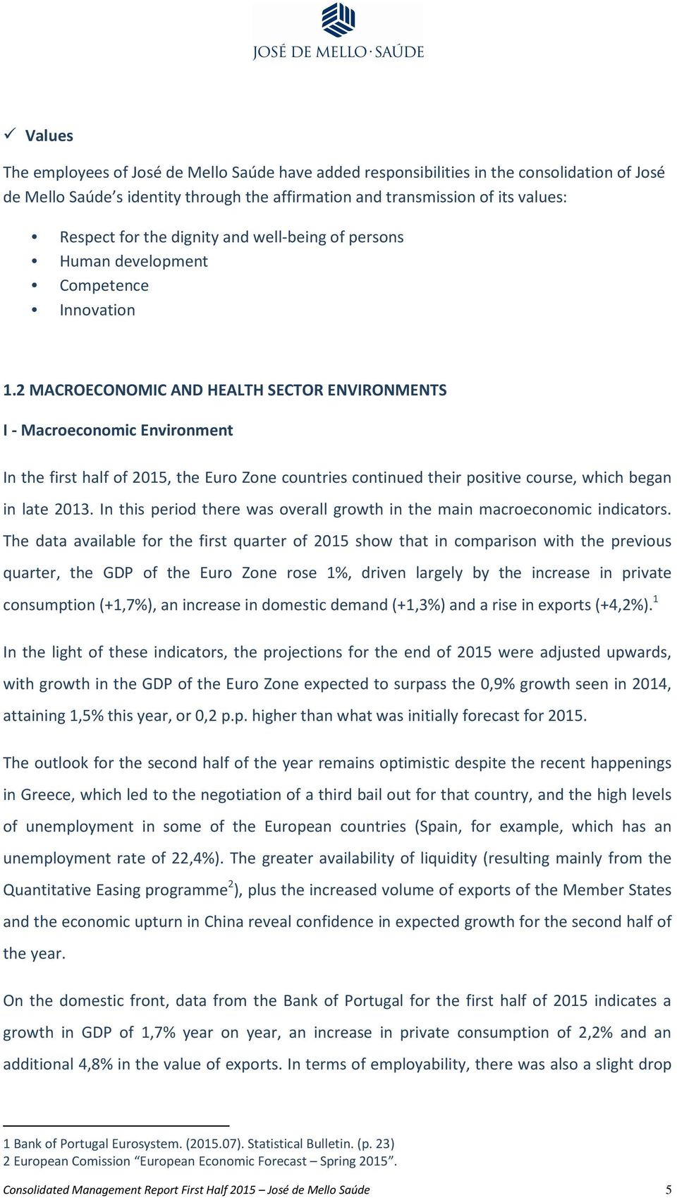 2 MACROECONOMIC AND HEALTH SECTOR ENVIRONMENTS I - Macroeconomic Environment In the first half of 2015, the Euro Zone countries continued their positive course, which began in late 2013.