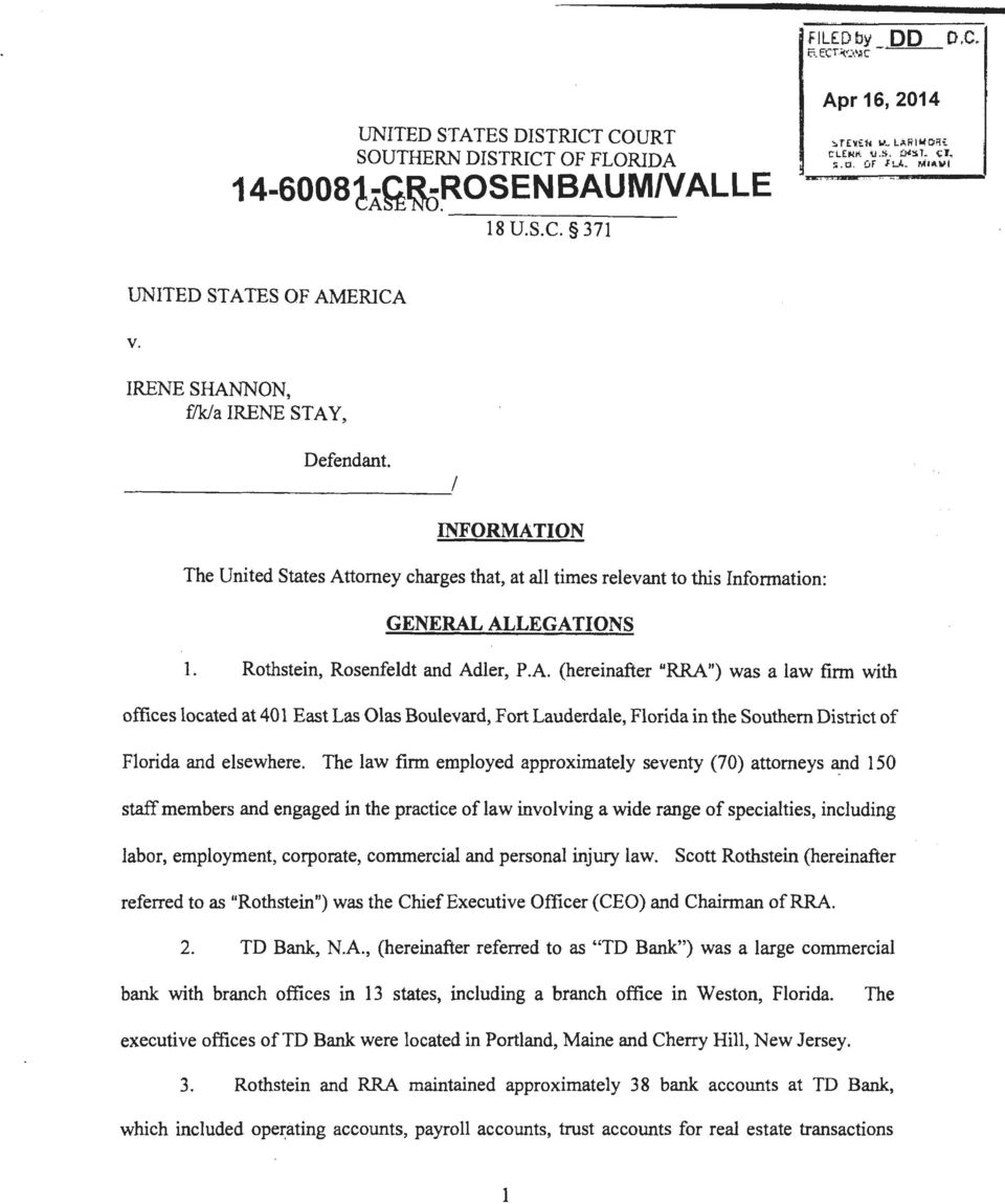 "------------------------~/ INFORMATION The United States Attorney charges that, at all times relevant to this Information: GENERAL ALLEGATIONS 1. Rothstein, Rosenfeld! and Adler, P.A. (hereinafter ""RRA"") was a law finn with offices located at 401 East Las Olas Boulevard, Fort Lauderdale, Florida in the Southern District of Florida and elsewhere."