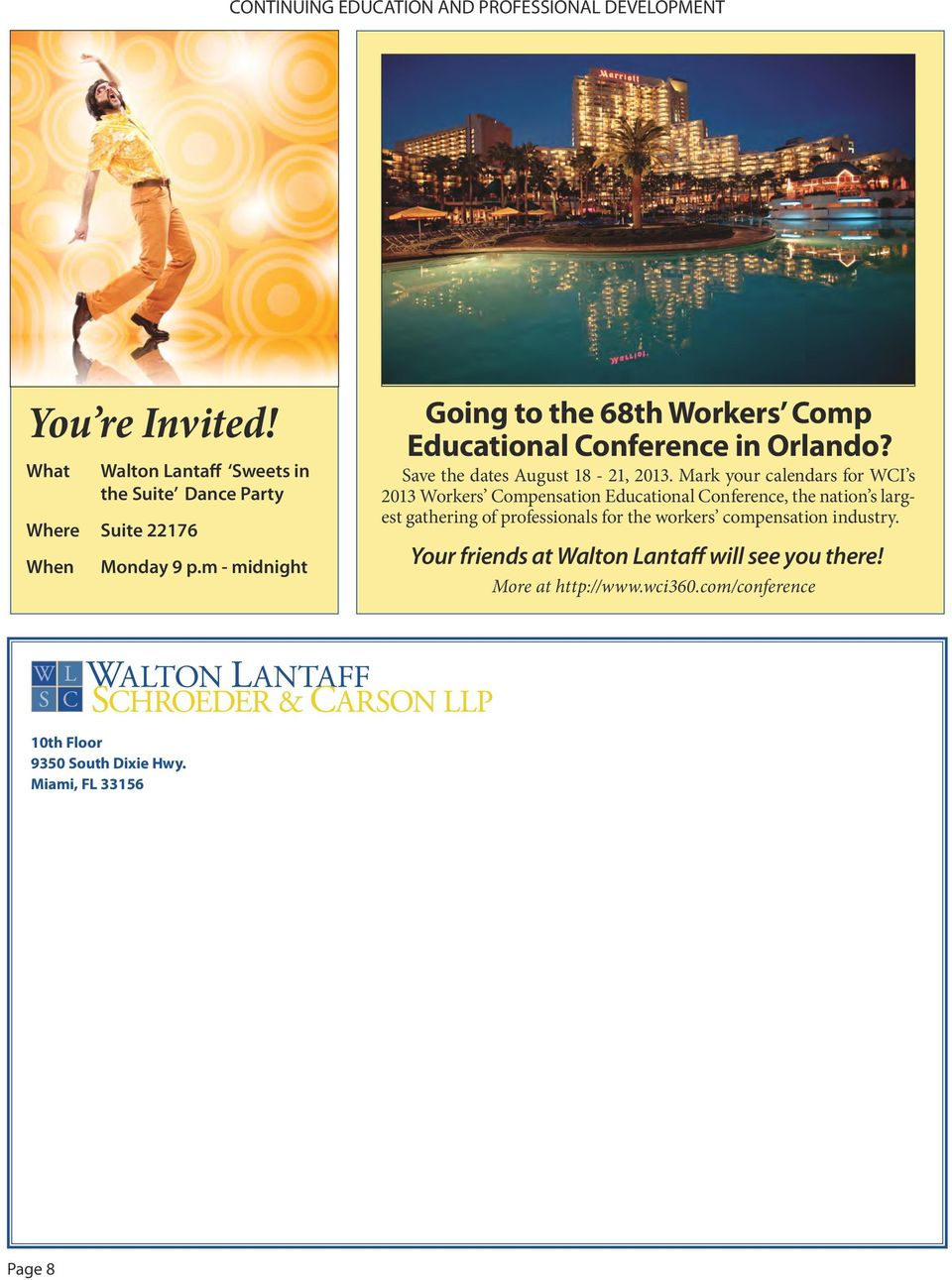 m - midnight Going to the 68th Workers Comp Educational Conference in Orlando? Save the dates August 18-21, 2013.