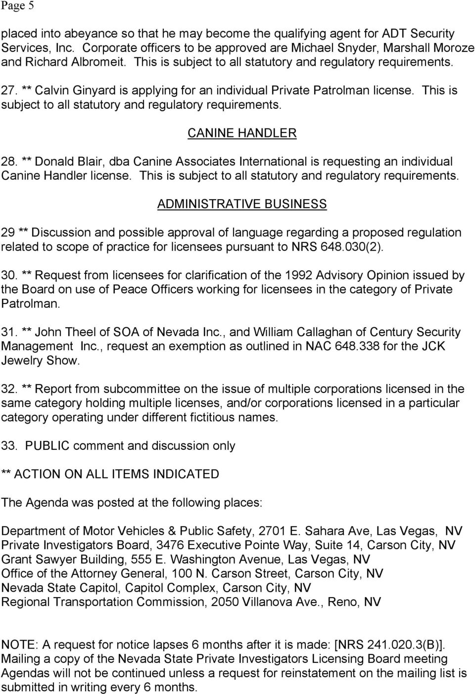 This is subject to all statutory and regulatory requirements. CANINE HANDLER 28. ** Donald Blair, dba Canine Associates International is requesting an individual Canine Handler license.