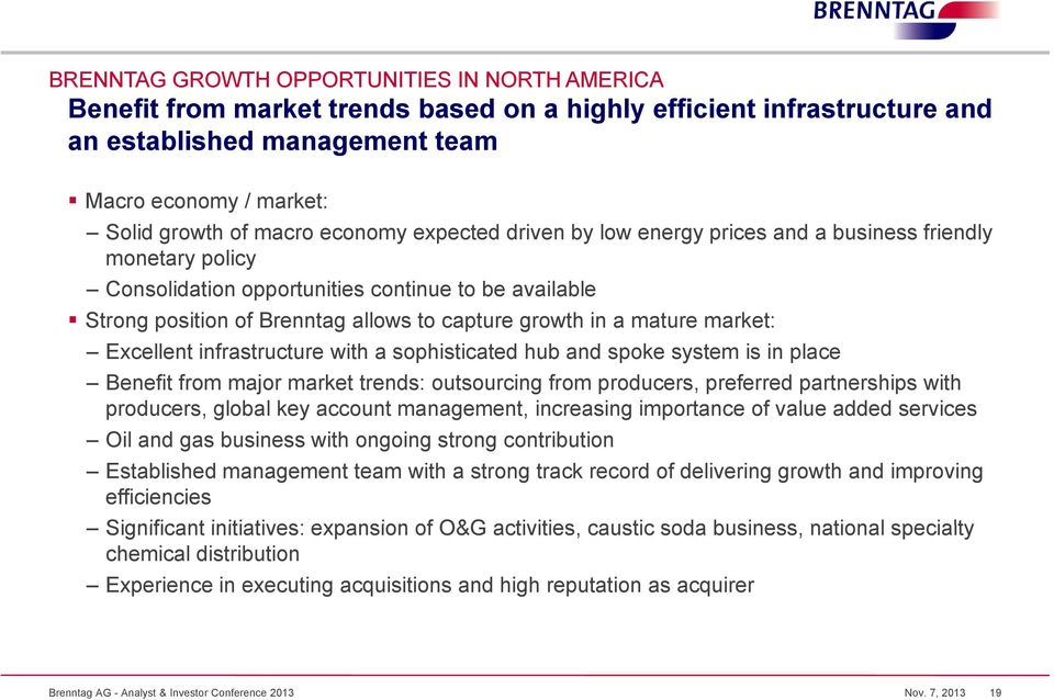 mature market: Excellent infrastructure with a sophisticated i hub and spoke system is in place Benefit from major market trends: outsourcing from producers, preferred partnerships with producers,
