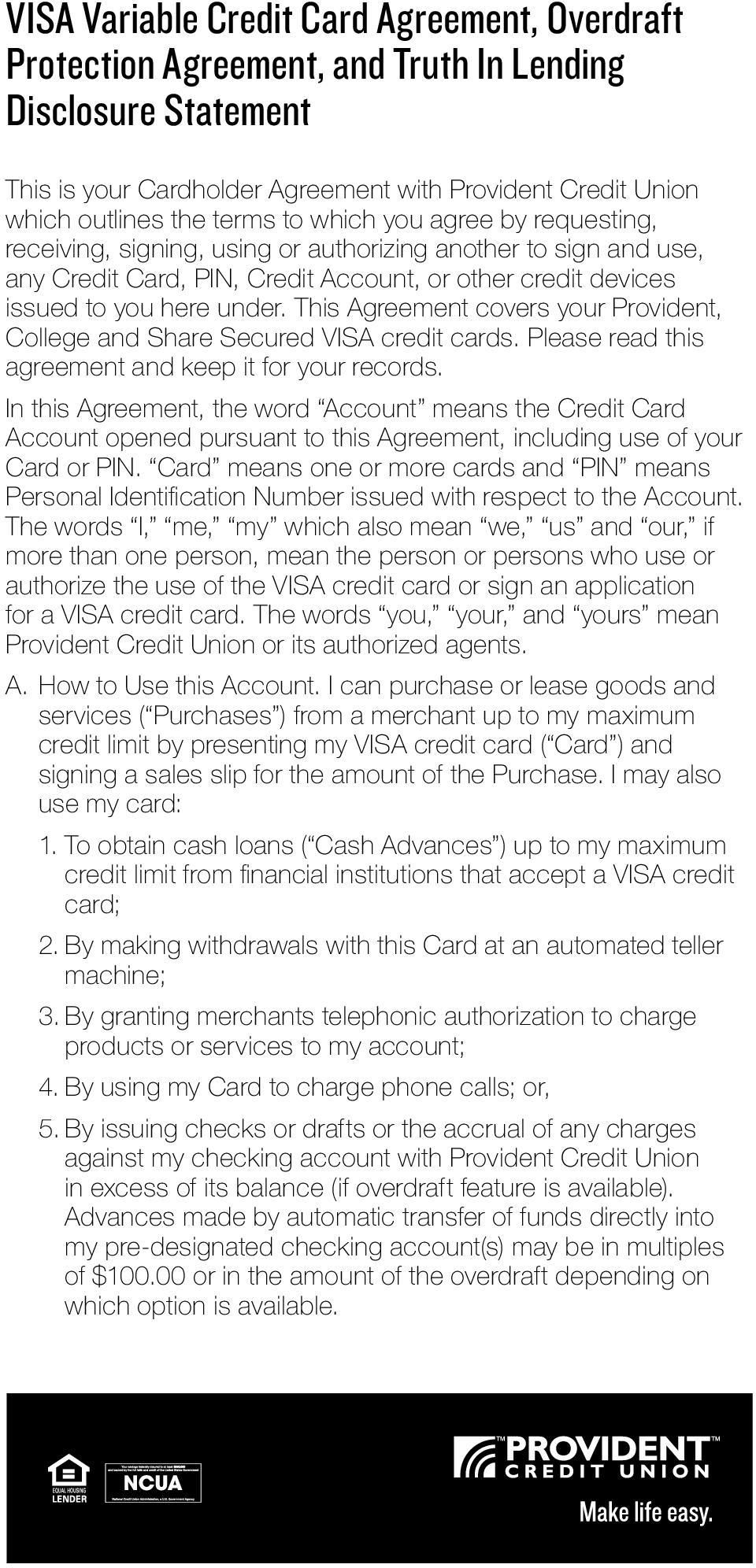 This Agreement covers your Provident, College and Share Secured VISA credit cards. Please read this agreement and keep it for your records.