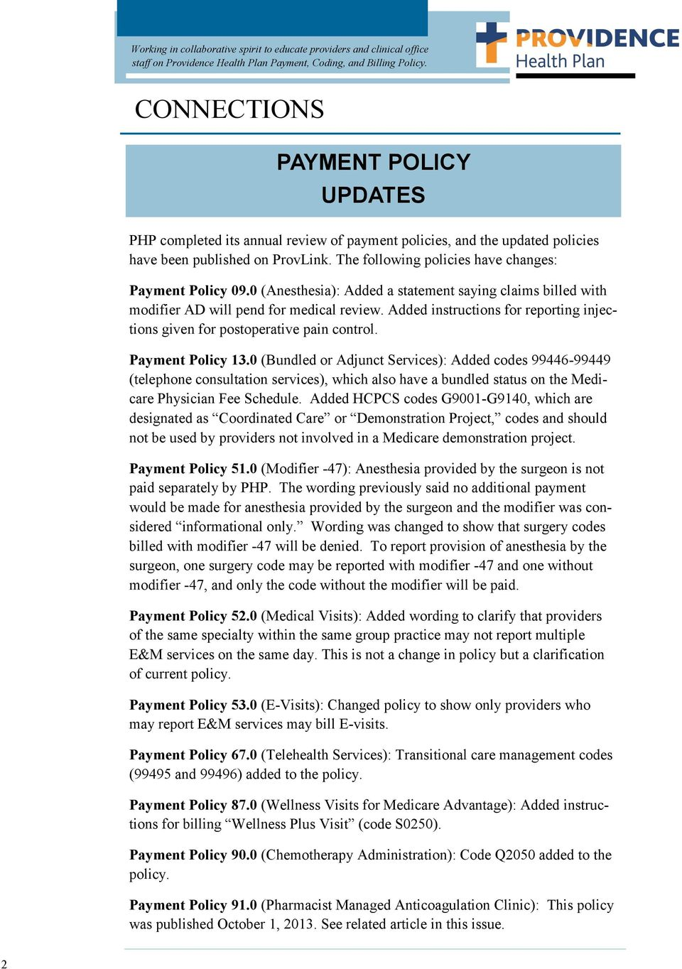 Payment Policy 13.0 (Bundled or Adjunct Services): Added codes 99446-99449 (telephone consultation services), which also have a bundled status on the Medicare Physician Fee Schedule.