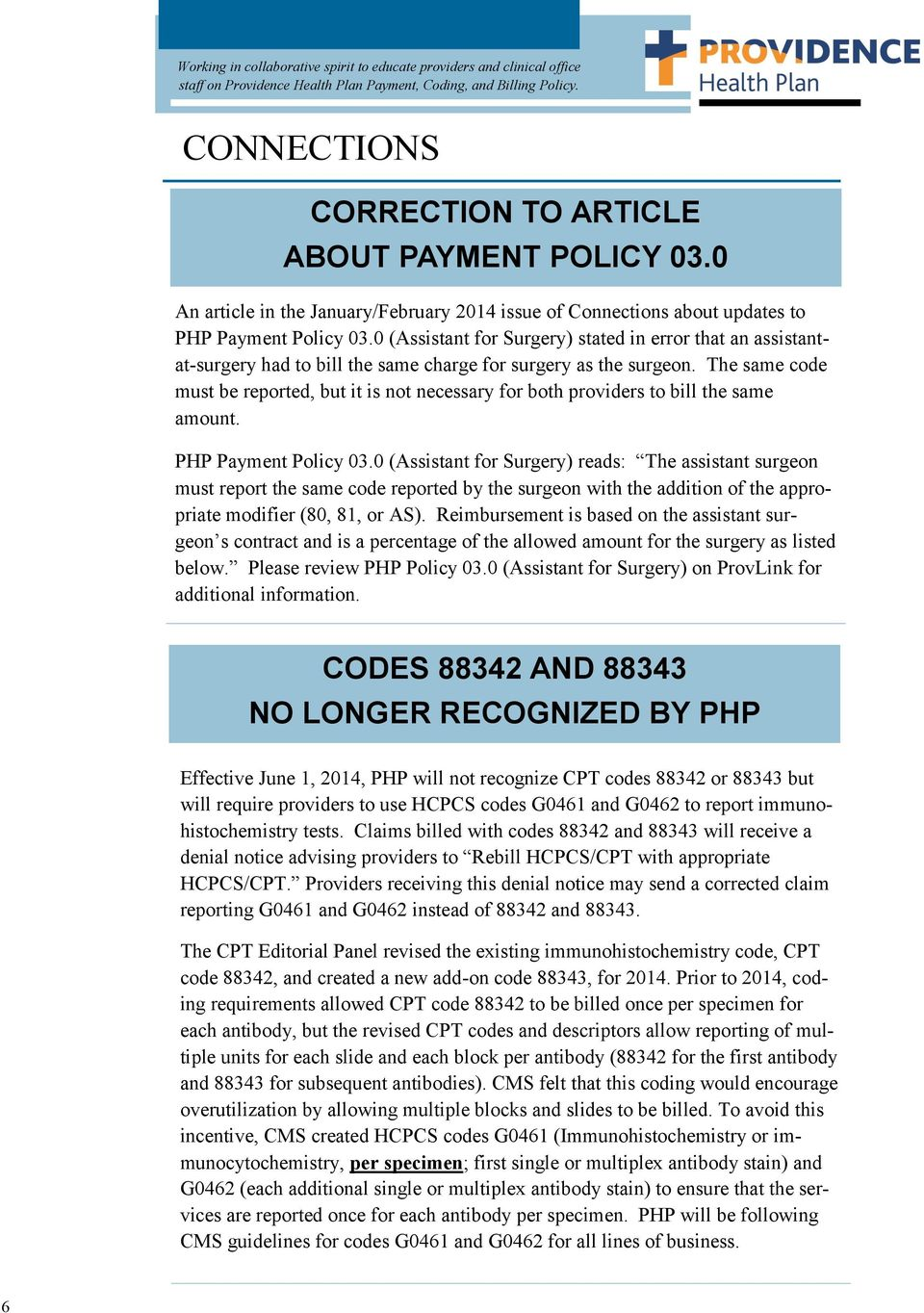 The same code must be reported, but it is not necessary for both providers to bill the same amount. PHP Payment Policy 03.