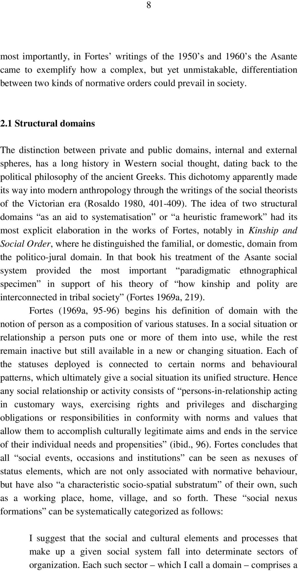 1 Structural domains The distinction between private and public domains, internal and external spheres, has a long history in Western social thought, dating back to the political philosophy of the