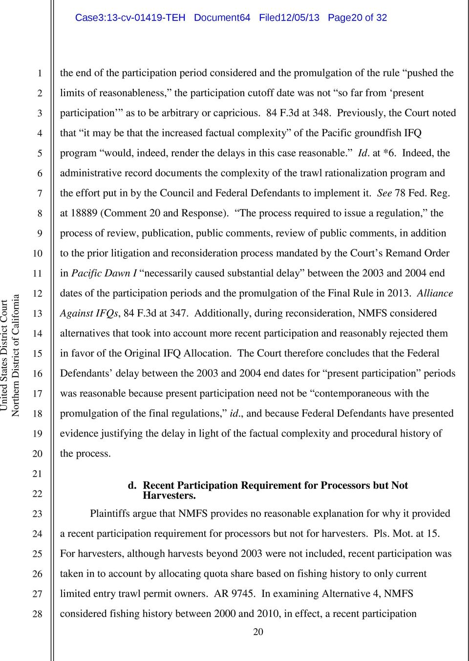 Previously, the Court noted that it may be that the increased factual complexity of the Pacific groundfish IFQ program would, indeed, render the delays in this case reasonable. Id. at *.
