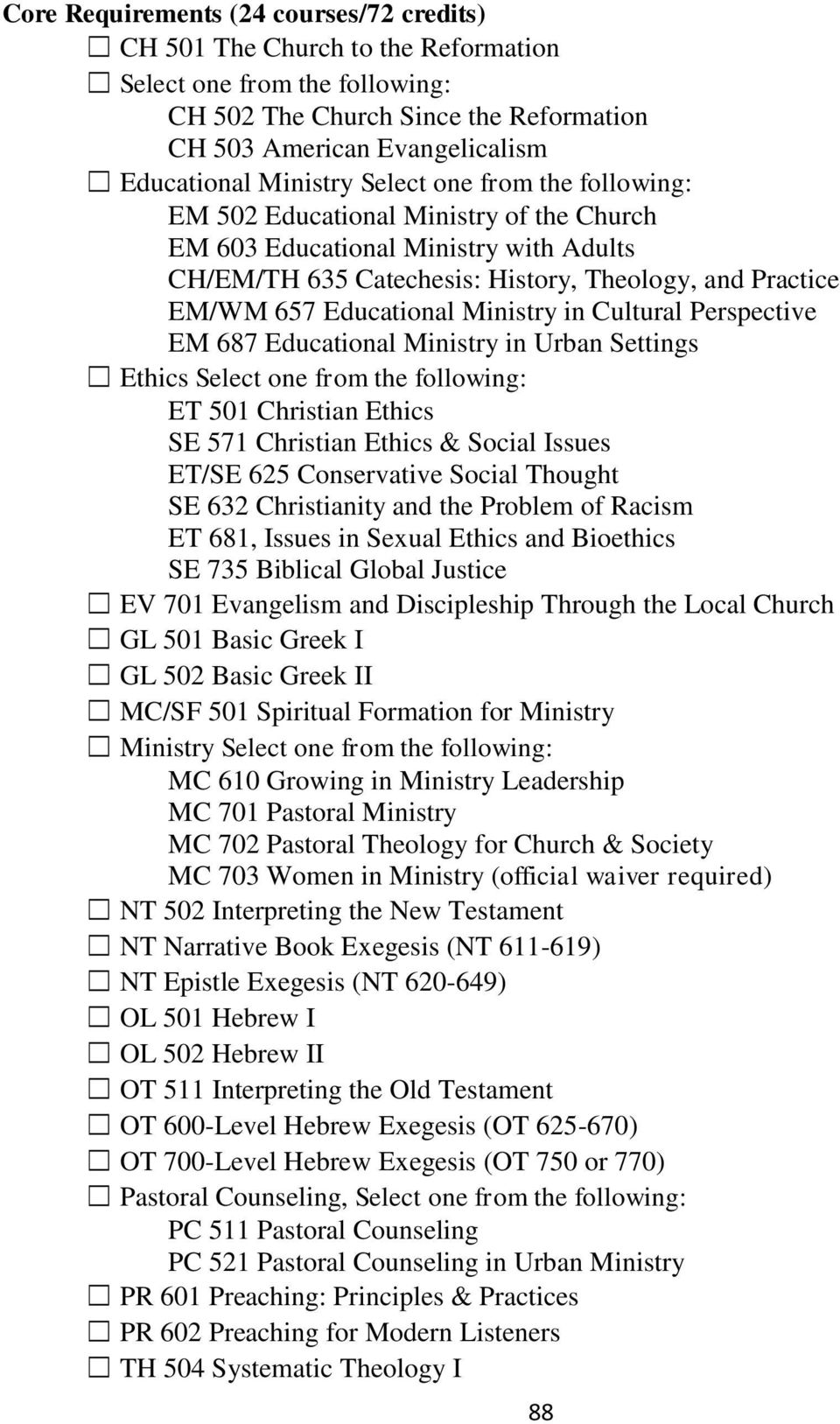 Educational Ministry in Cultural Perspective EM 687 Educational Ministry in Urban Settings Ethics Select one from the following: ET 501 Christian Ethics SE 571 Christian Ethics & Social Issues ET/SE