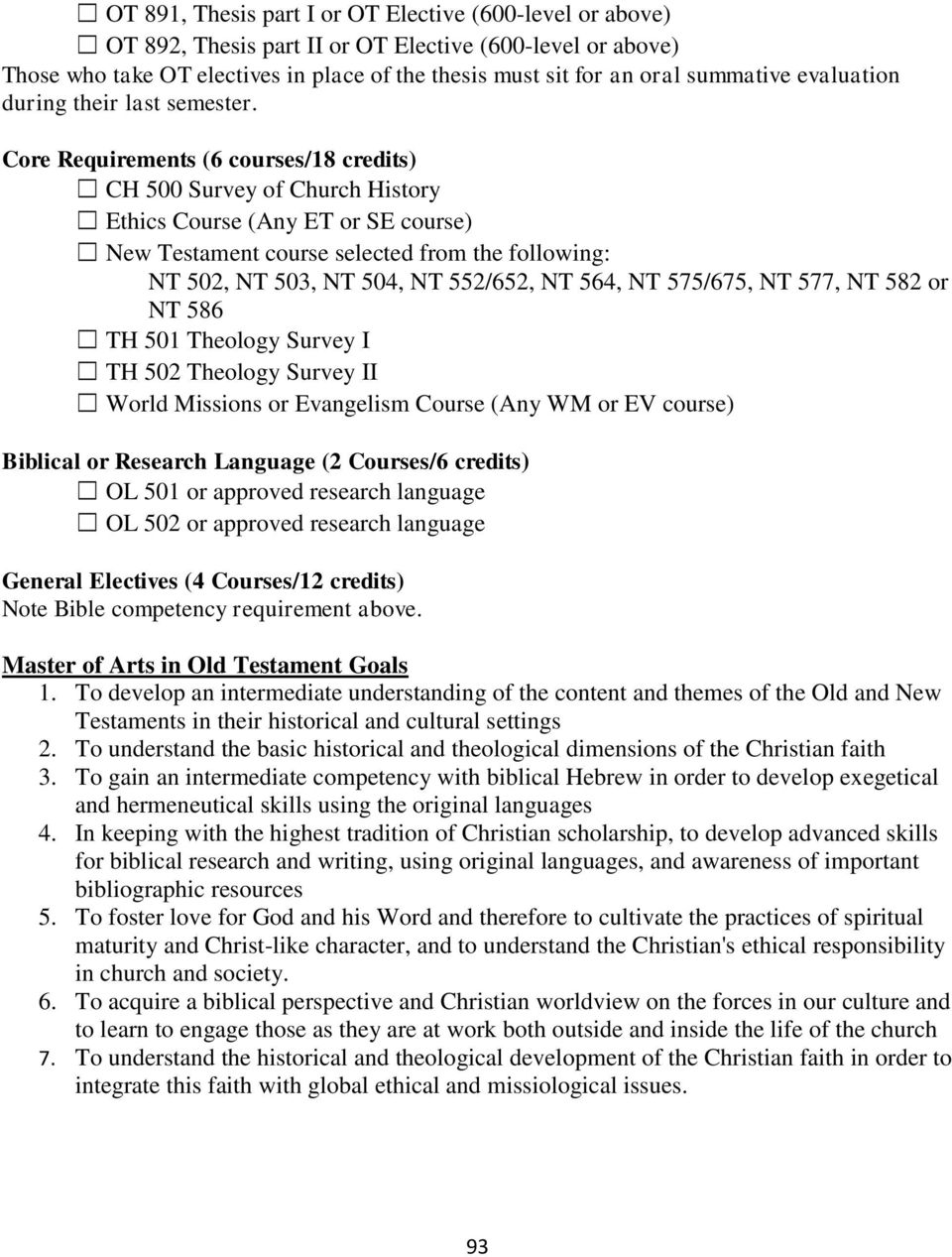Core Requirements (6 courses/18 credits) CH 500 Survey of Church History Ethics Course (Any ET or SE course) New Testament course selected from the following: NT 502, NT 503, NT 504, NT 552/652, NT