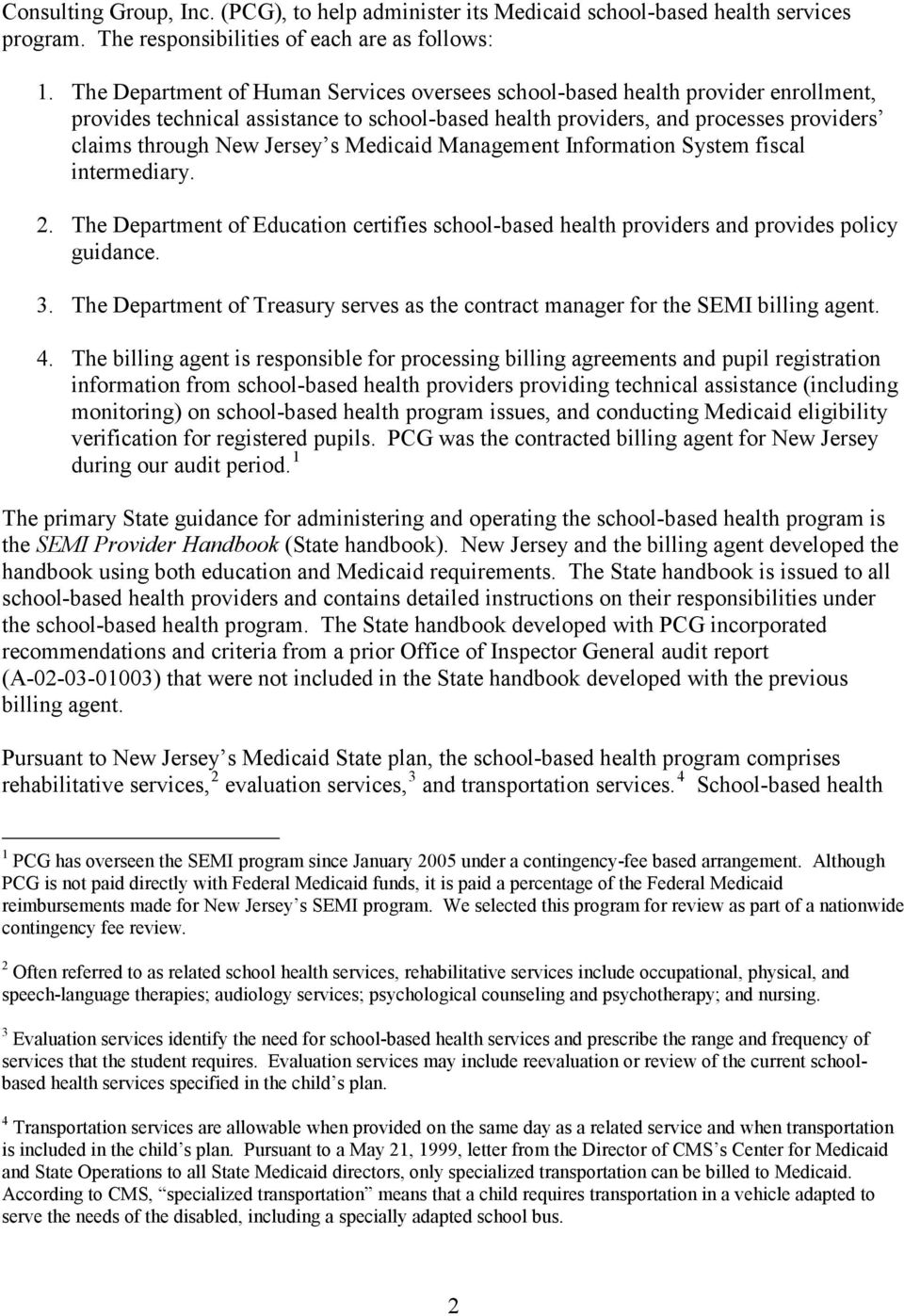 Medicaid Management Information System fiscal intermediary. 2. The Department of Education certifies school-based health providers and provides policy guidance. 3.