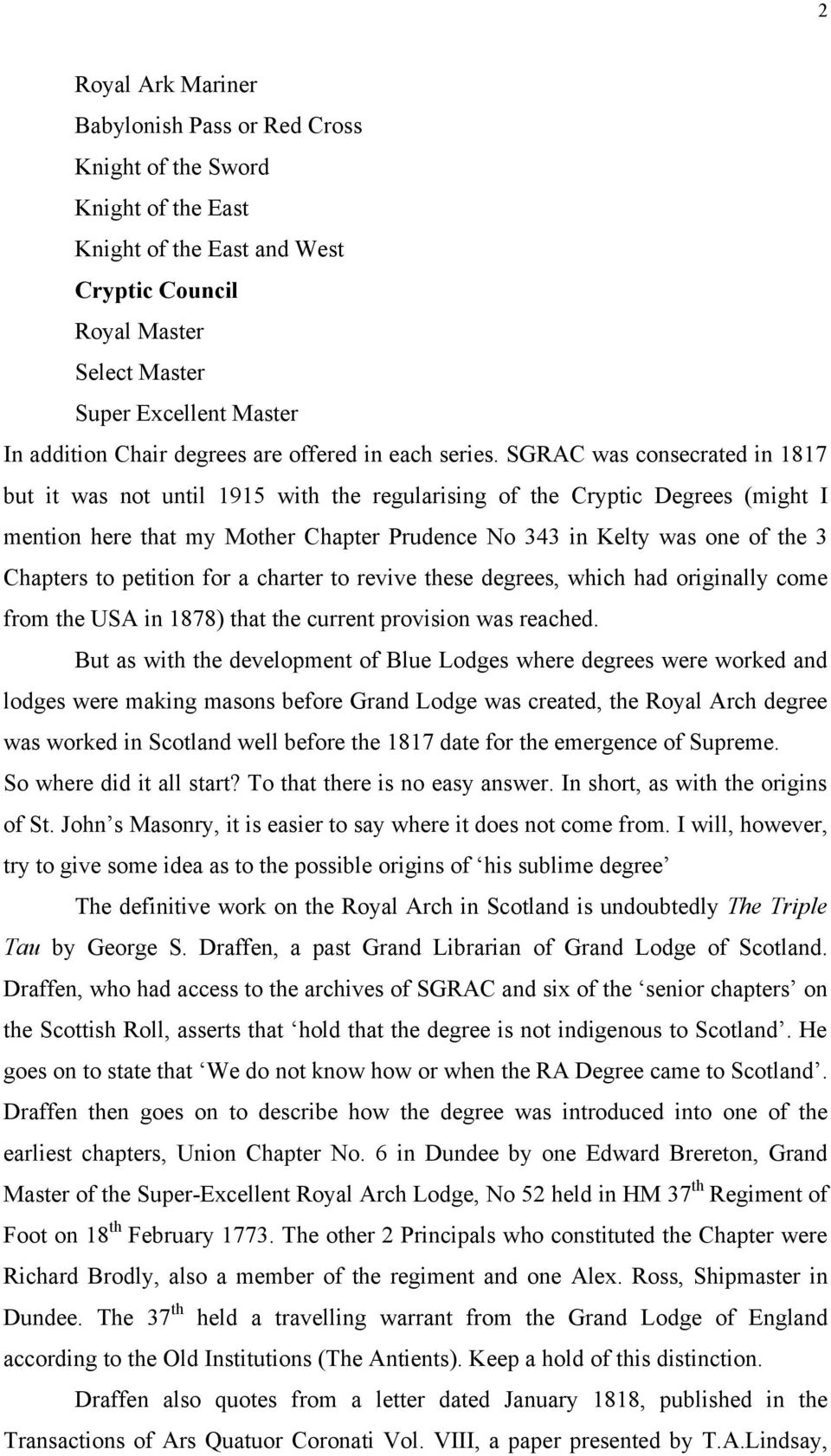 SGRAC was consecrated in 1817 but it was not until 1915 with the regularising of the Cryptic Degrees (might I mention here that my Mother Chapter Prudence No 343 in Kelty was one of the 3 Chapters to