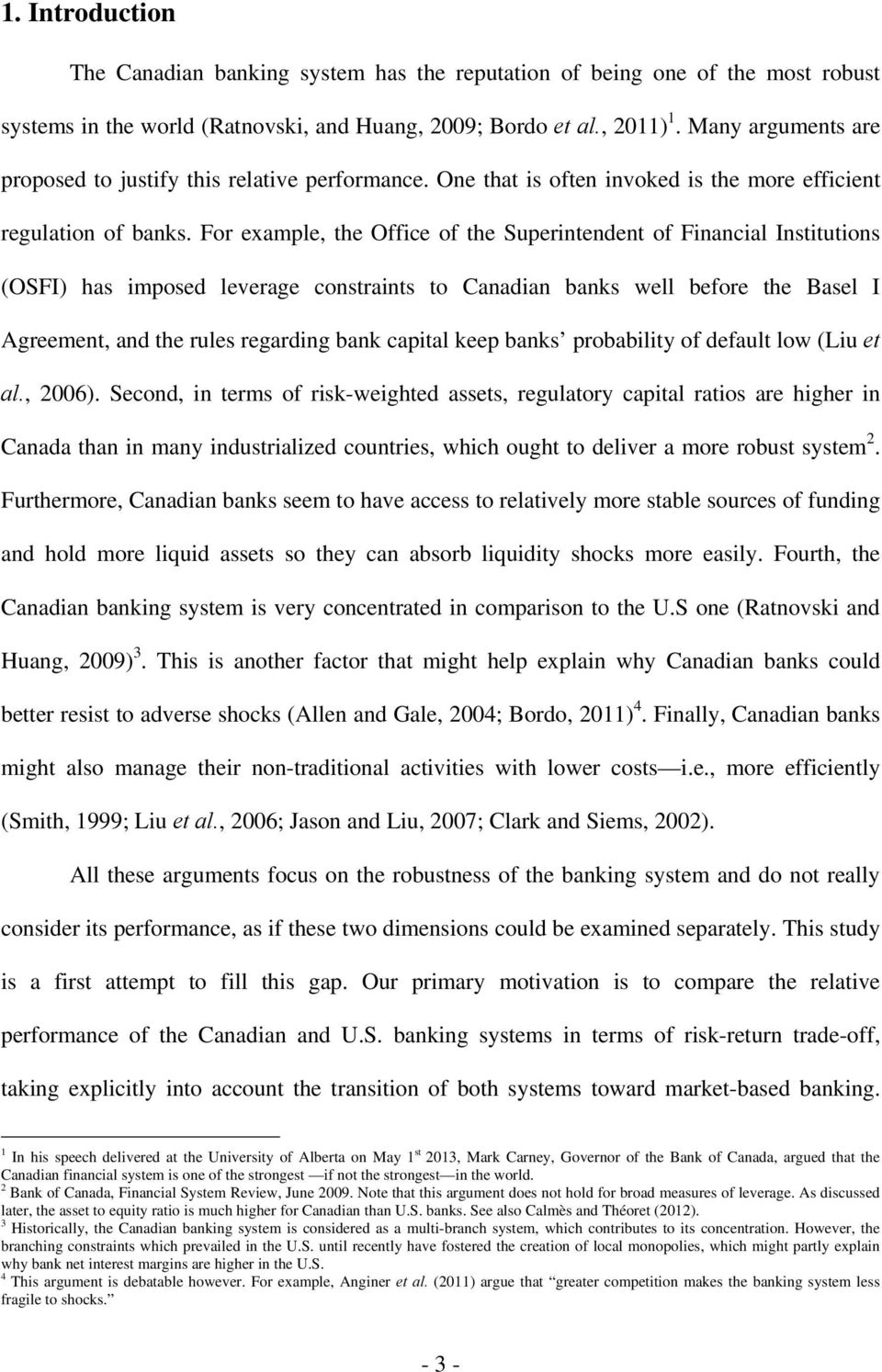 For example, the Office of the Superintendent of Financial Institutions (OSFI) has imposed leverage constraints to Canadian banks well before the Basel I Agreement, and the rules regarding bank