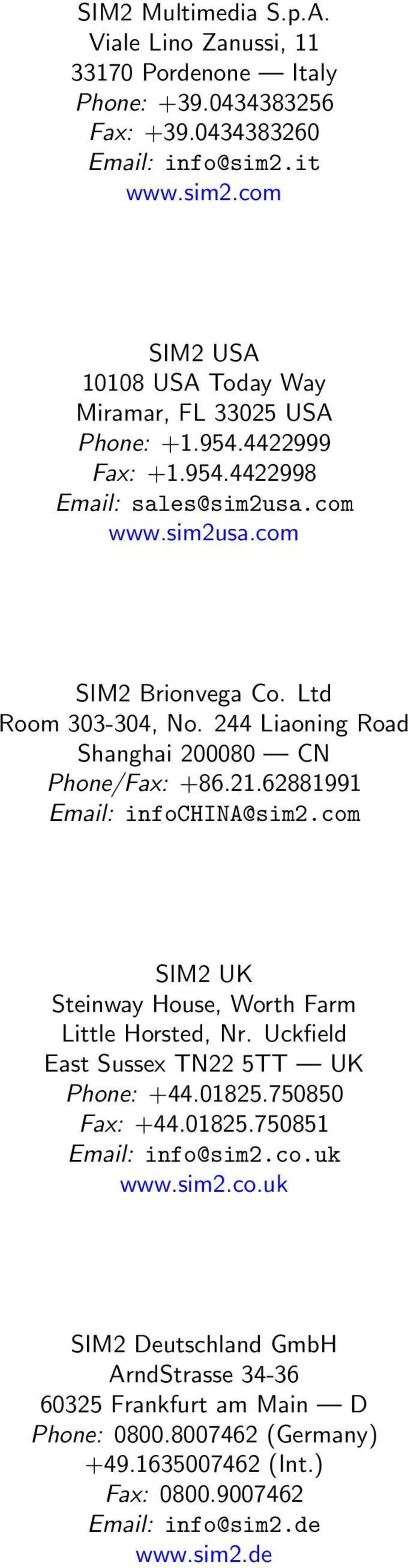 Ltd Room 303-304, No. 244 Liaoning Road Shanghai 200080 CN Phone/Fax: +86.21.62881991 Email: infochina@sim2.com SIM2 UK Steinway House, Worth Farm Little Horsted, Nr.