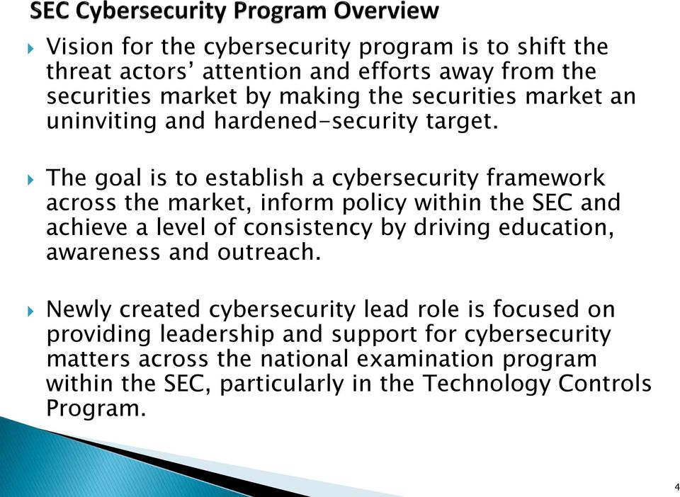 The goal is to establish a cybersecurity framework across the market, inform policy within the SEC and achieve a level of consistency by driving