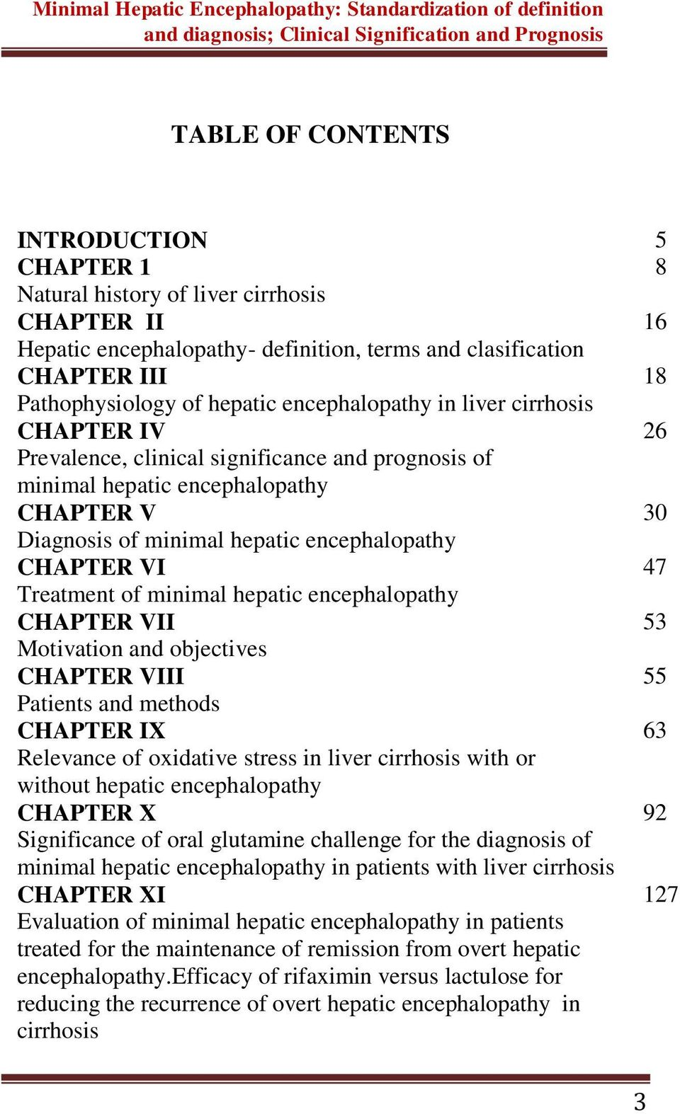 CHAPTER V 30 Diagnosis of minimal hepatic encephalopathy CHAPTER VI 47 Treatment of minimal hepatic encephalopathy CHAPTER VII 53 Motivation and objectives CHAPTER VIII 55 Patients and methods