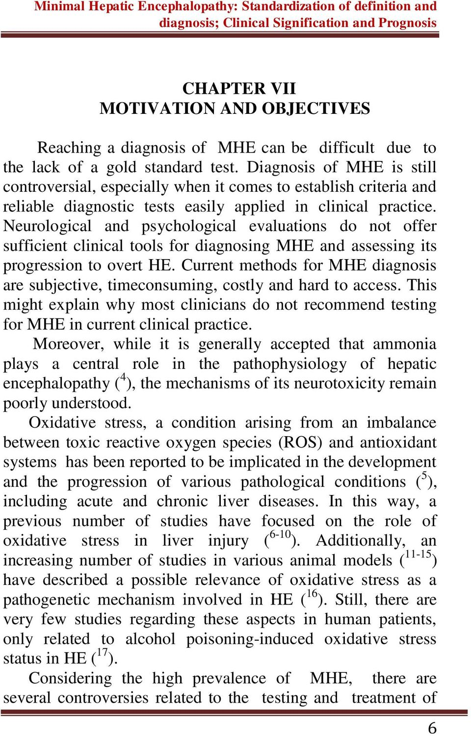Neurological and psychological evaluations do not offer sufficient clinical tools for diagnosing MHE and assessing its progression to overt HE.