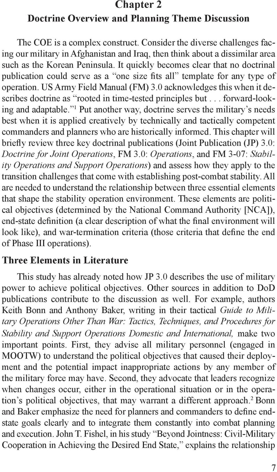 It quickly becomes clear that no doctrinal publication could serve as a one size fits all template for any type of operation. US Army Field Manual (FM) 3.