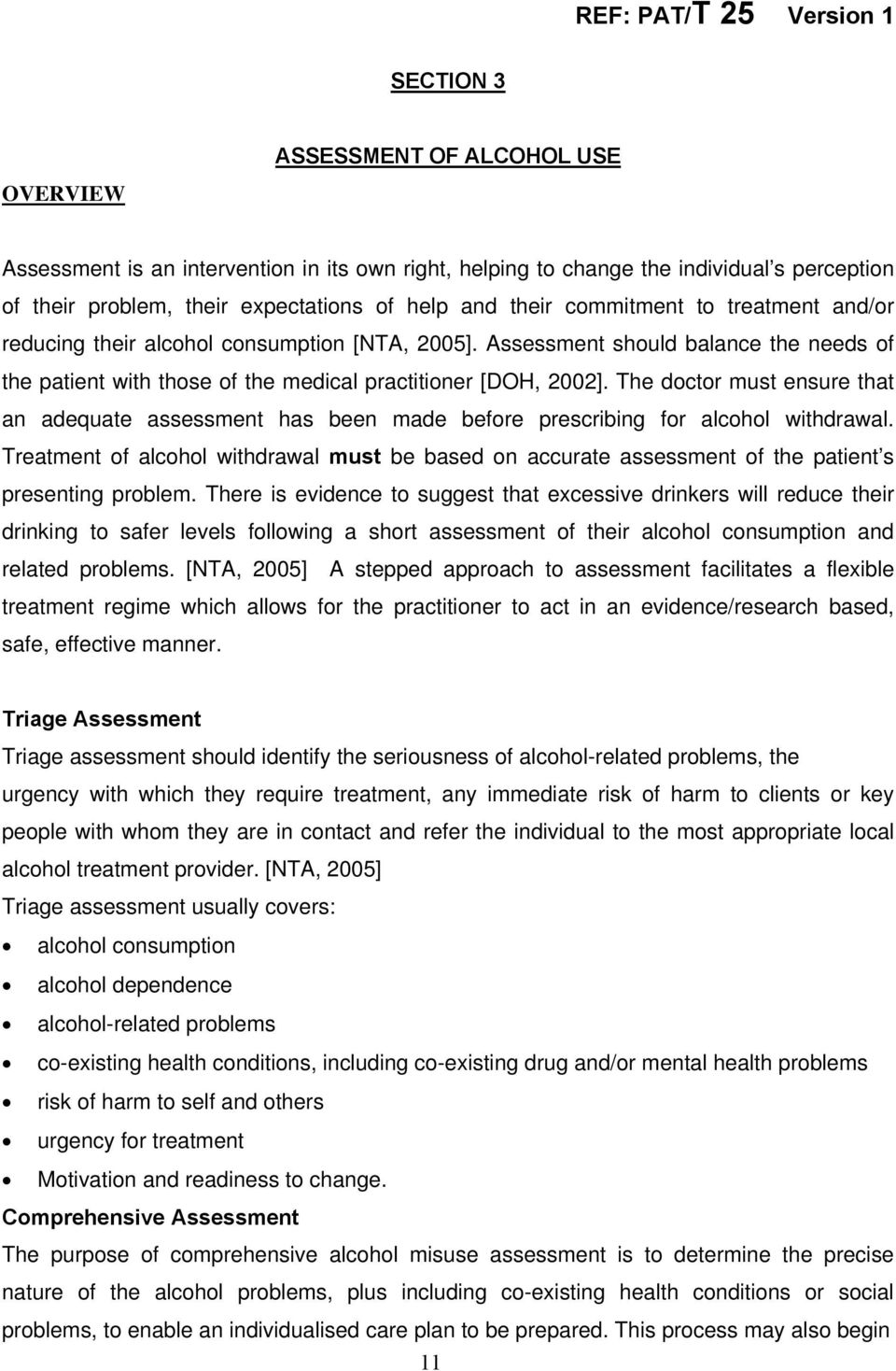 The doctor must ensure that an adequate assessment has been made before prescribing for alcohol withdrawal.