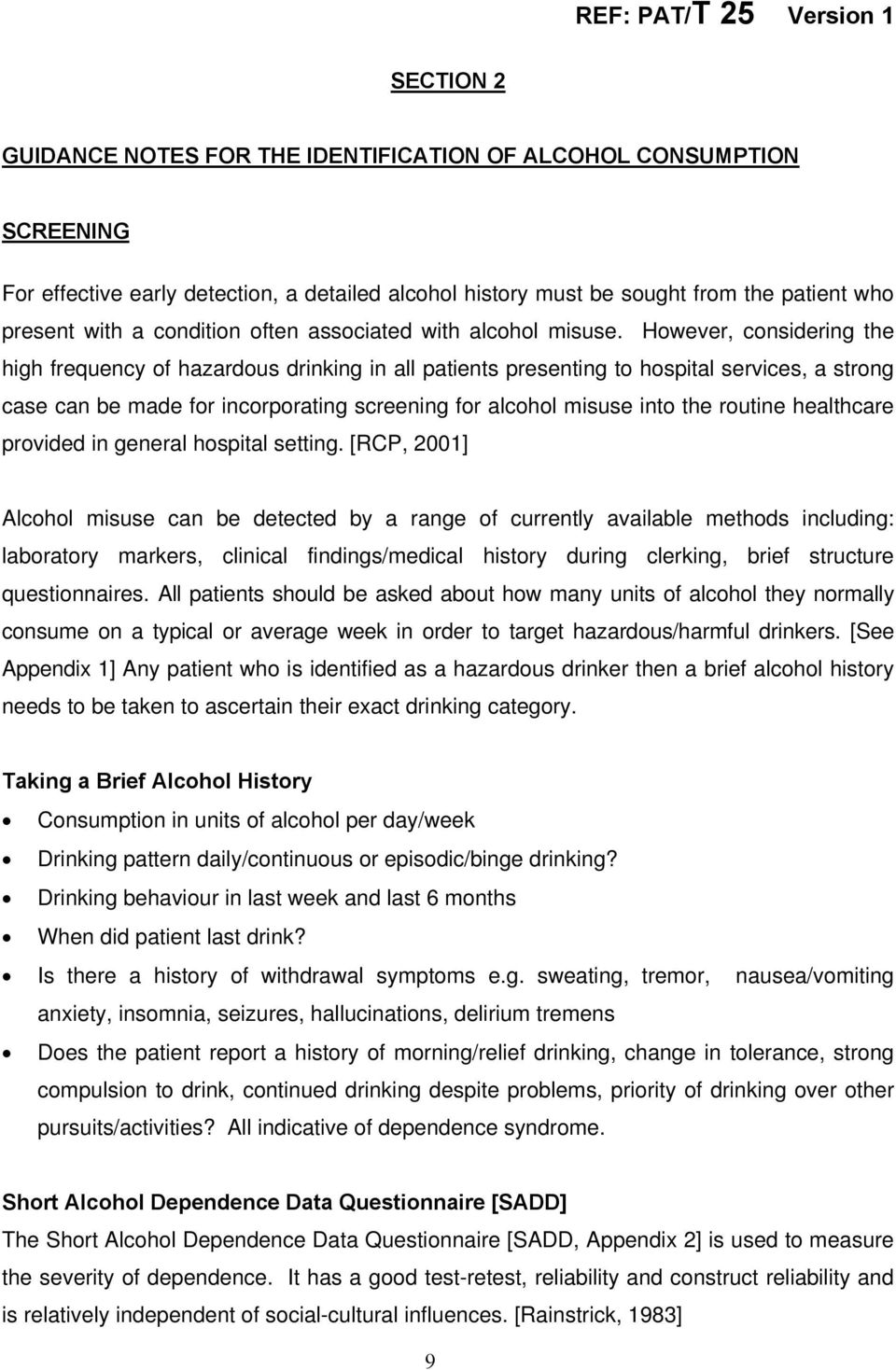 However, considering the high frequency of hazardous drinking in all patients presenting to hospital services, a strong case can be made for incorporating screening for alcohol misuse into the