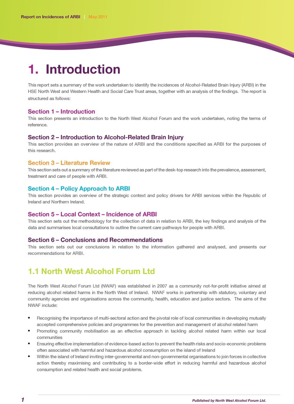 The report is structured as follows: Section 1 Introduction This section presents an introduction to the North West Alcohol Forum and the work undertaken, noting the terms of reference.