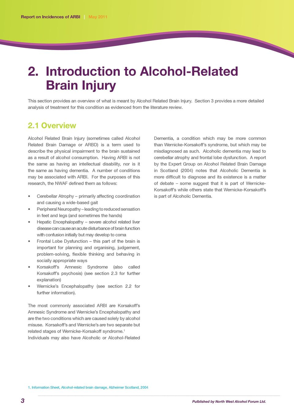 1 Overview Alcohol Related Brain Injury (sometimes called Alcohol Related Brain Damage or ARBD) is a term used to describe the physical impairment to the brain sustained as a result of alcohol