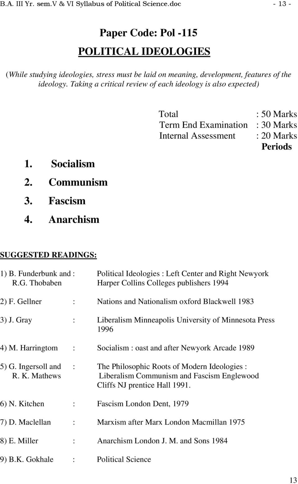 Taking a critical review of each ideology is also expected) 1. Socialism 2. Communism 3. Fascism 4. Anarchism SUGGESTED READINGS: 1) B.
