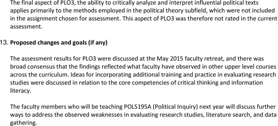 Proposed changes and goals (if any) The assessment results for PLO3 were discussed at the May 2015 faculty retreat, and there was broad consensus that the findings reflected what faculty have