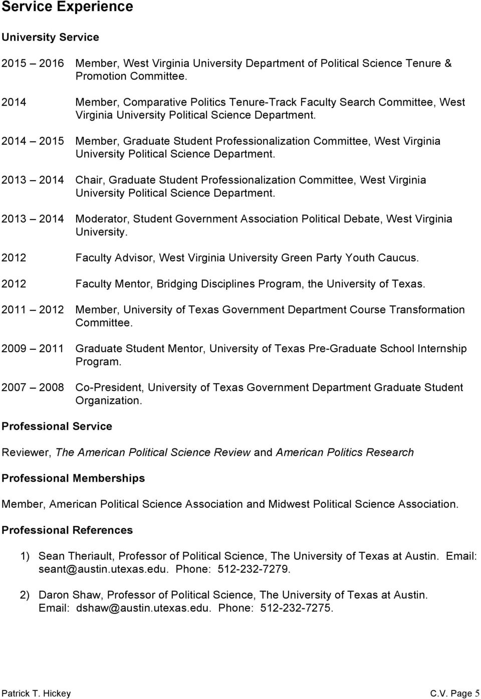 2014 2015 Member, Graduate Student Professionalization Committee, West Virginia University Political Science Department.
