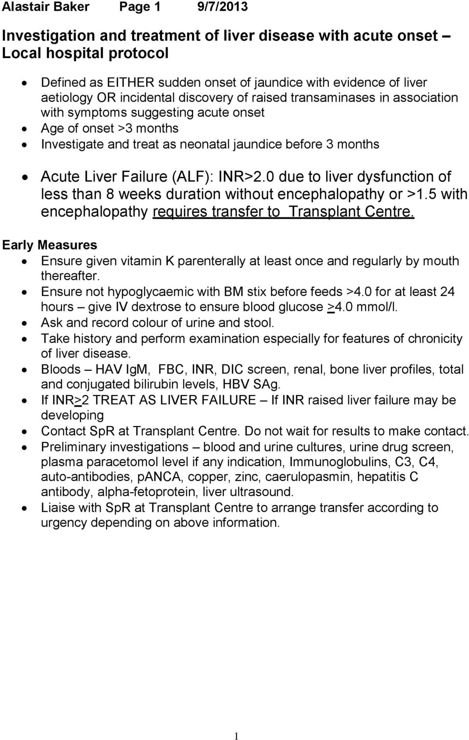 (ALF): INR>2.0 due to liver dysfunction of less than 8 weeks duration without encephalopathy or >1.5 with encephalopathy requires transfer to Transplant Centre.