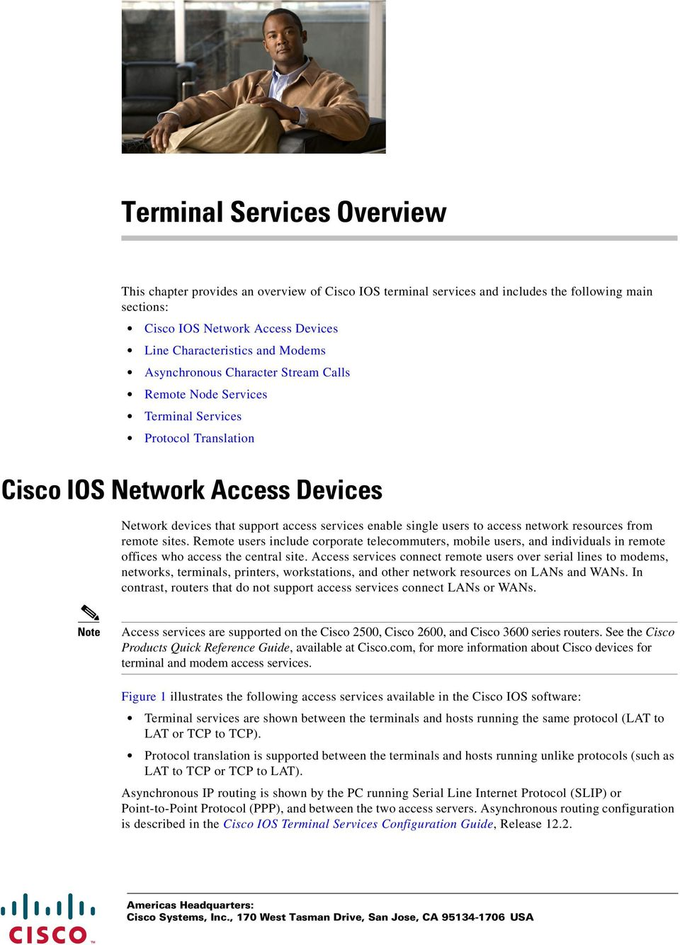 access network resources from remote sites. Remote users include corporate telecommuters, mobile users, and individuals in remote offices who access the central site.